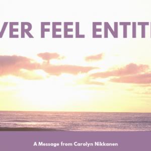 Never Feel Entitled